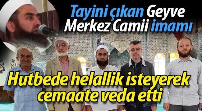 Geyve Merkez Camii imamı hellallik isteyerek veda etti