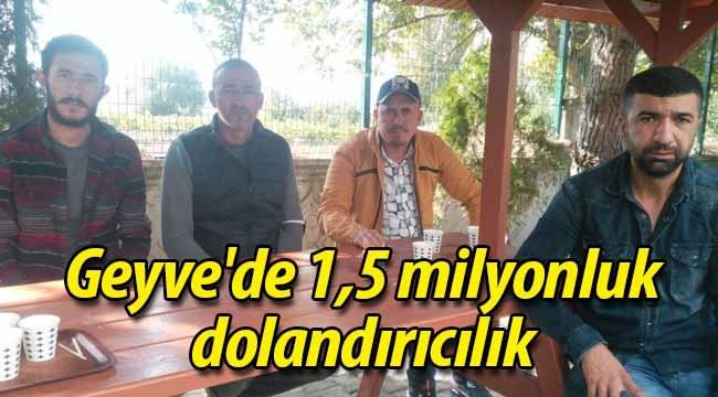 Geyve'de 1,5 milyonluk dolandırıcılık