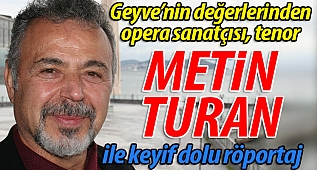 Geyveli opera sanatçısı, tenor Metin Turan ile röportaj