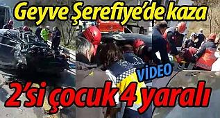 Geyve'de kaza: 2'si çocuk 4 yaralı..