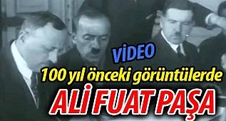 100 yıl önceki görüntülerde Ali Fuat Paşa