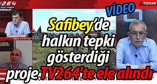 Safibey halkının tepki gösterdiği proje TV264'te ele alındı